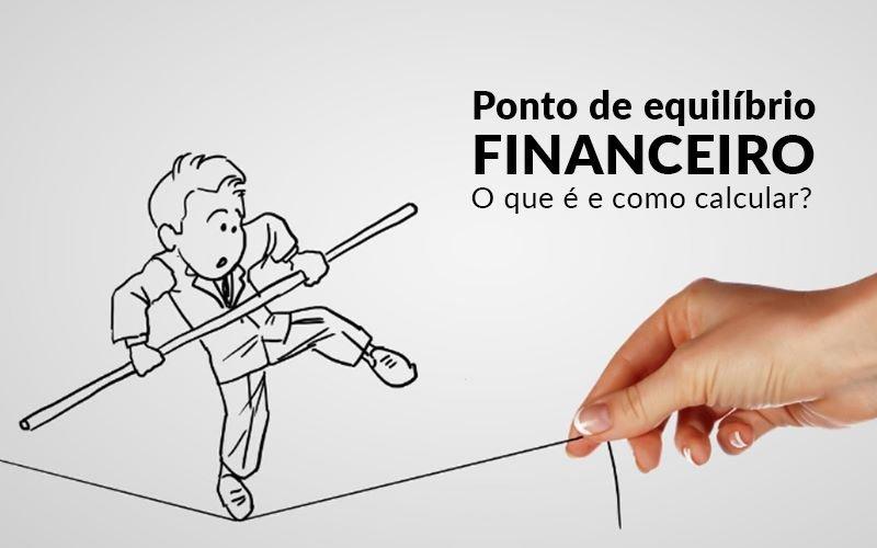 Ponto De Equilibrio Financeiro O Que E E Como Calcular Blog Davos Controladoria - Contabilidade em Florianópolis | Rocha Contabilidade Digital