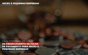Caixa Disponibiliza Linha De Financiamento Para Folha De Pagamento Contabilidade No Itaim Paulista Sp | Abcon Contabilidade Contabilidade - Contabilidade em Florianópolis | Rocha Contabilidade Digital