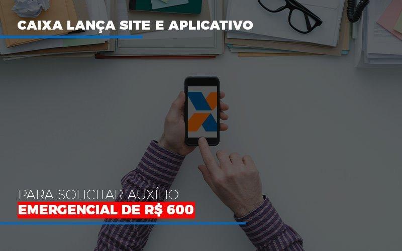 Caixa Lanca Site E Aplicativo Para Solicitar Auxilio Emergencial De Rs 600 Contabilidade - Contabilidade em Florianópolis | Rocha Contabilidade Digital