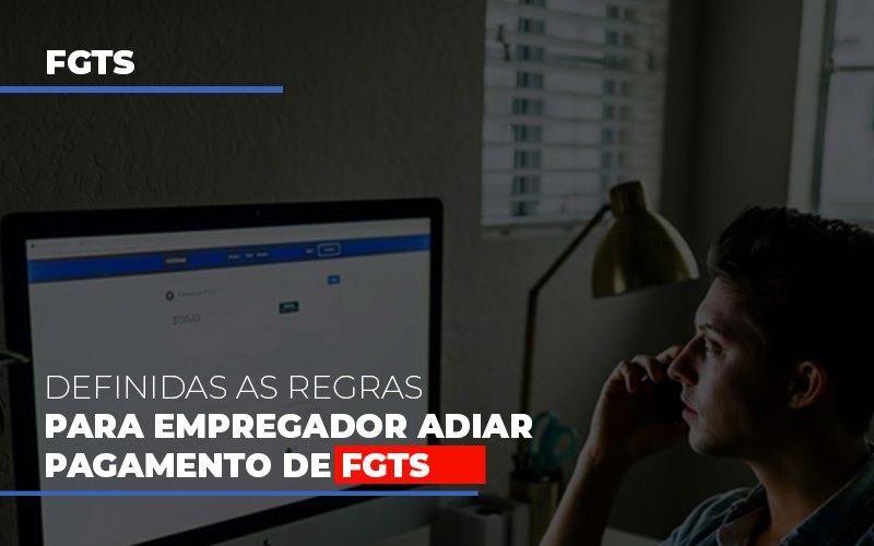 Definidas As Regas Para Empregador Adiar Pagamento De Fgts Contabilidade - Contabilidade em Florianópolis | Rocha Contabilidade Digital