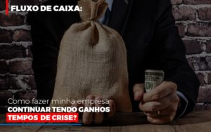 Fluxo De Caixa Como Fazer Minha Empresa Continuar Tendo Ganos Em Tempos De Crise Contabilidade - Contabilidade em Florianópolis | Rocha Contabilidade Digital