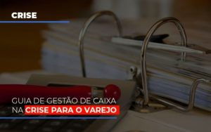 Guia De Gestao De Caixa Na Crise Para O Varejo Contabilidade - Contabilidade em Florianópolis | Rocha Contabilidade Digital