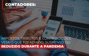 Impostos Tributos E Contribuicoes Veja O Que Foi Adiado Suspenso Ou Reduzido Durante A Pandemia Contabilidade - Contabilidade em Florianópolis | Rocha Contabilidade Digital