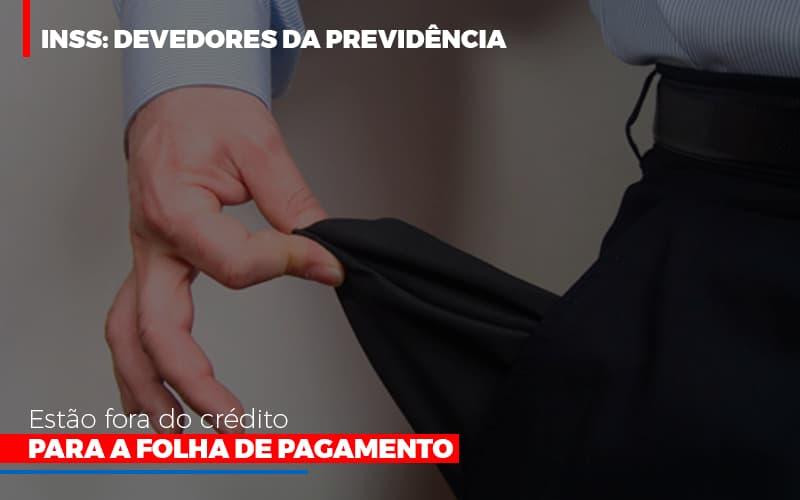 Inss Devedores Da Previdencia Estao Fora Do Credito Para Folha De Pagamento Contabilidade - Contabilidade em Florianópolis | Rocha Contabilidade Digital