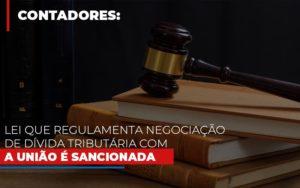 Lei Que Regulamenta Negociacao De Divida Tributaria Com A Uniao E Sancionada Contabilidade - Contabilidade em Florianópolis | Rocha Contabilidade Digital