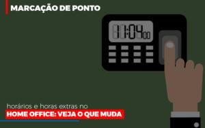 Marcacao De Pontos Horarios E Horas Extras No Home Office Contabilidade - Contabilidade em Florianópolis | Rocha Contabilidade Digital
