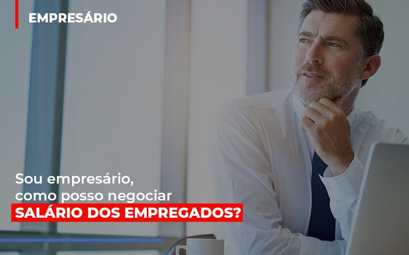 Sou Empresario Como Posso Negociar Salario Dos Empregados Contabilidade - Contabilidade em Florianópolis | Rocha Contabilidade Digital